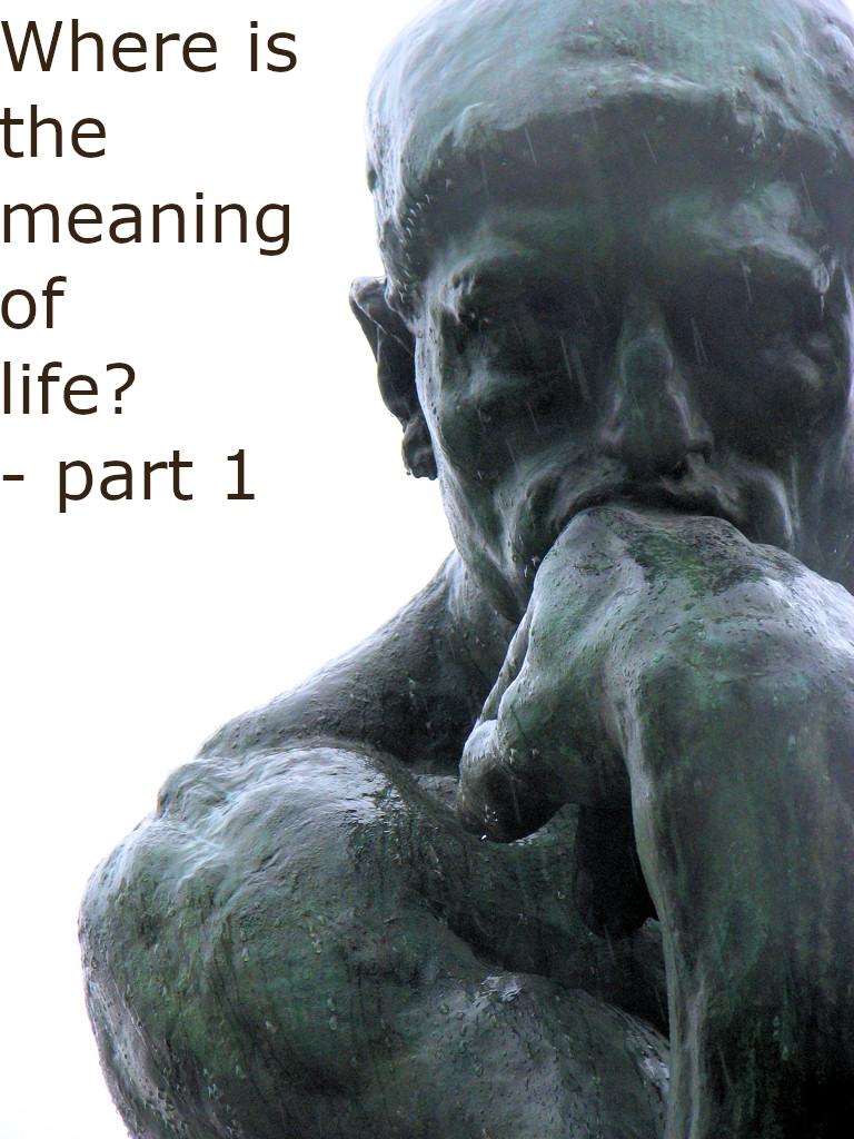 Where is the meaning of life? Part 1